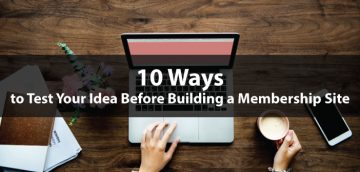 10 Ways to Test Your Idea Before Building a Membership Site